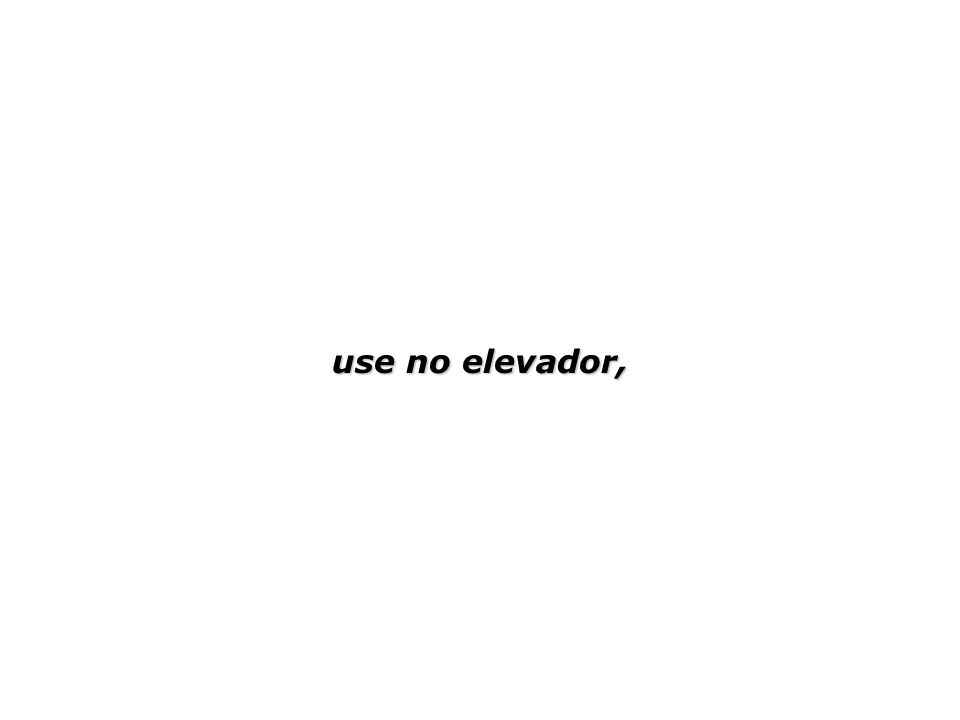 use no elevador,