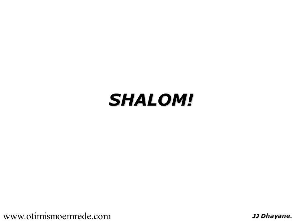 JJ Dhayane. SHALOM! www.otimismoemrede.com