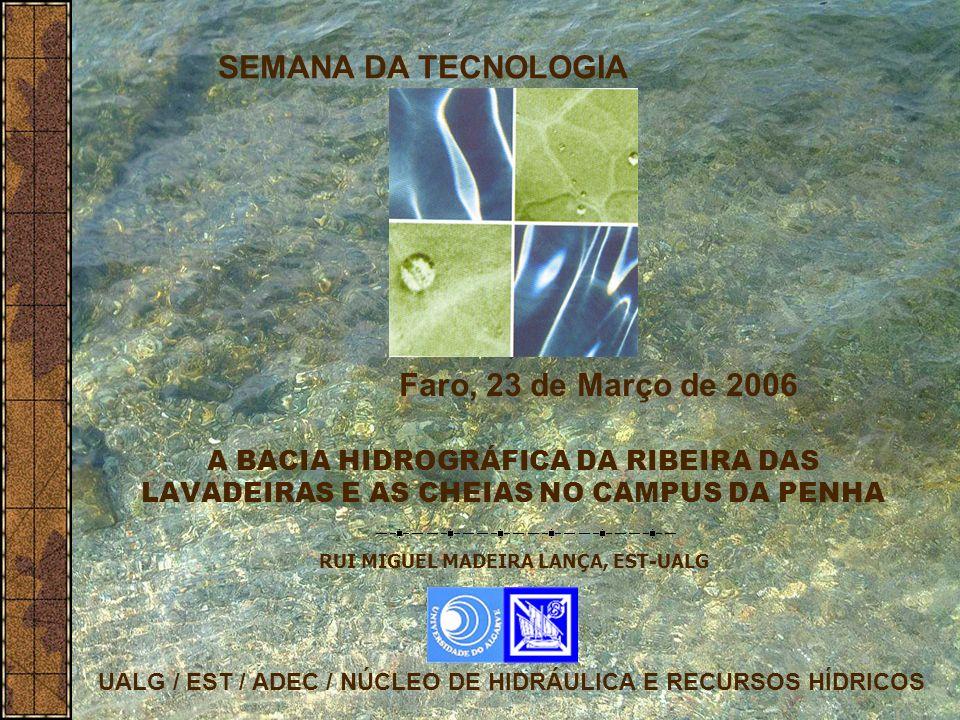 SEMANA DA TECNOLOGIA UALG / EST / ADEC / NÚCLEO DE HIDRÁULICA E RECURSOS HÍDRICOS RUI MIGUEL MADEIRA LANÇA, EST-UALG Faro, 23 de Março de 2006 A BACIA
