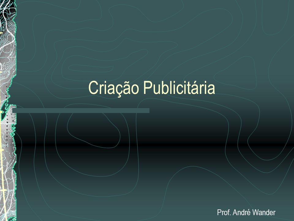 Criação Publicitária Prof. André Wander