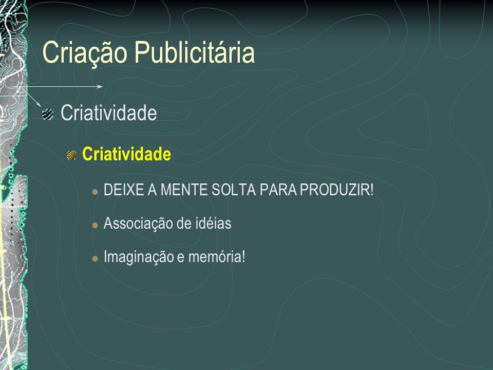 Criação Publicitária Criatividade DEIXE A MENTE SOLTA PARA PRODUZIR! Associação de idéias Imaginação e memória!