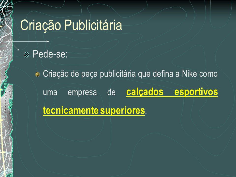 Criação Publicitária Pede-se: Criação de peça publicitária que defina a Nike como uma empresa de calçados esportivos tecnicamente superiores.