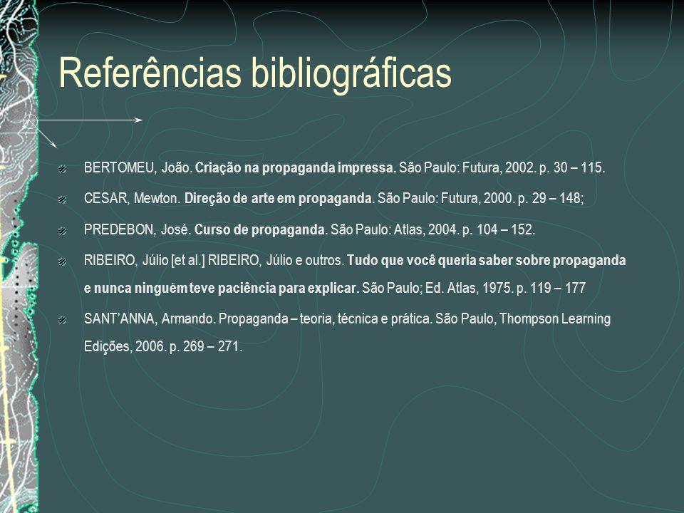 Referências bibliográficas BERTOMEU, João. Criação na propaganda impressa. São Paulo: Futura, 2002. p. 30 – 115. CESAR, Mewton. Direção de arte em pro
