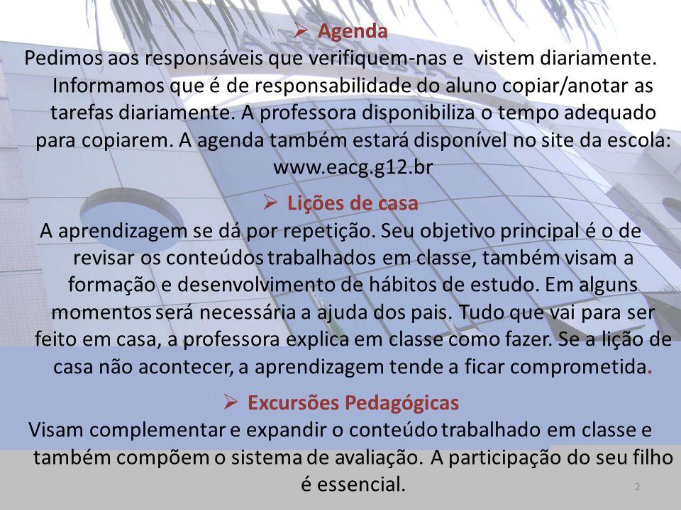 2 Agenda Pedimos aos responsáveis que verifiquem-nas e vistem diariamente. Informamos que é de responsabilidade do aluno copiar/anotar as tarefas diar