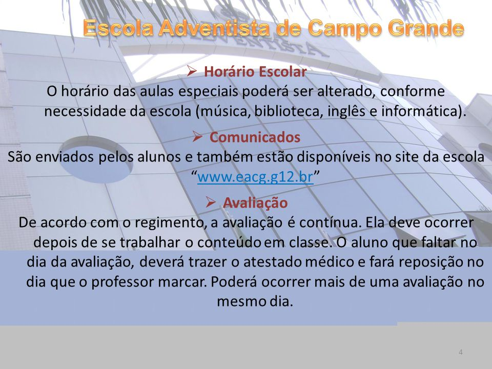 4 Horário Escolar O horário das aulas especiais poderá ser alterado, conforme necessidade da escola (música, biblioteca, inglês e informática). Comuni