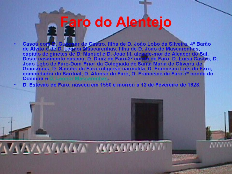 Faro do Alentejo D. Joana Juliana Maria Máxima de Faro - 3ª condessa de Faro - foi Condessa de Faro depois de ter herdado o título de seu pai e mais t