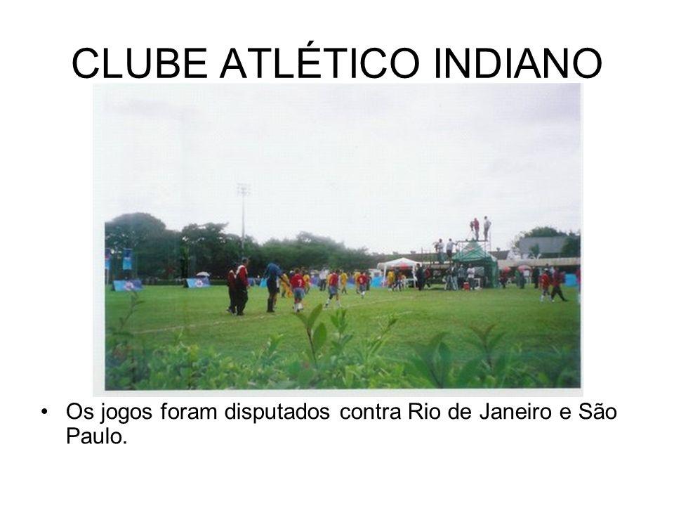 CLUBE ATLÉTICO INDIANO Os jogos foram disputados contra Rio de Janeiro e São Paulo.