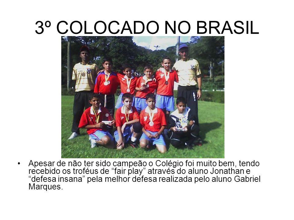 3º COLOCADO NO BRASIL Apesar de não ter sido campeão o Colégio foi muito bem, tendo recebido os troféus de fair play através do aluno Jonathan e defes