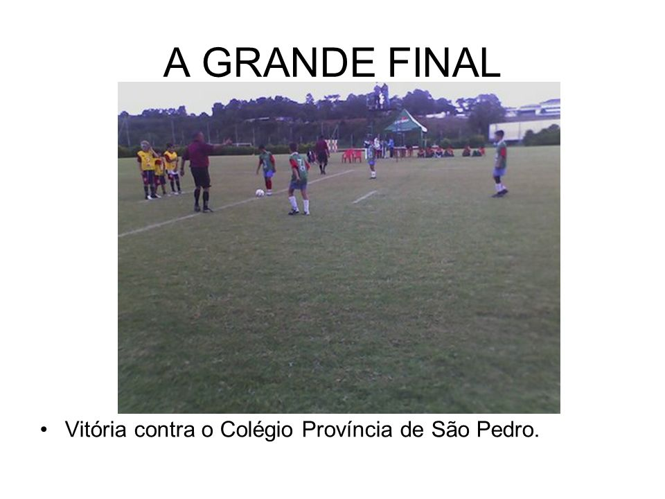 A GRANDE FINAL Vitória contra o Colégio Província de São Pedro.