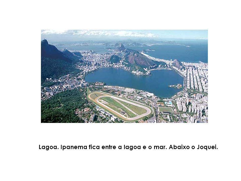 Lagoa. Ipanema fica entre a lagoa e o mar. Abaixo o Joquei.