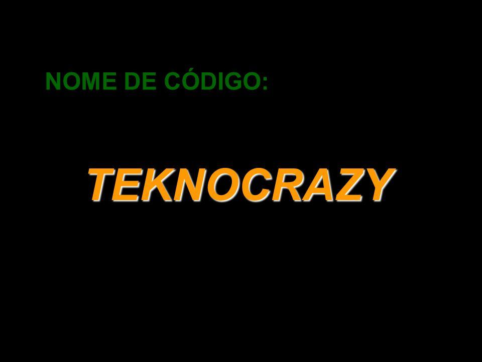 NOME DE CÓDIGO: TEKNOCRAZY