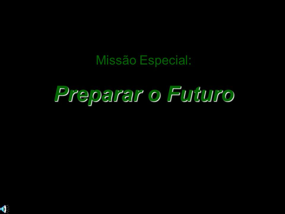 Missão Especial: Preparar o Futuro