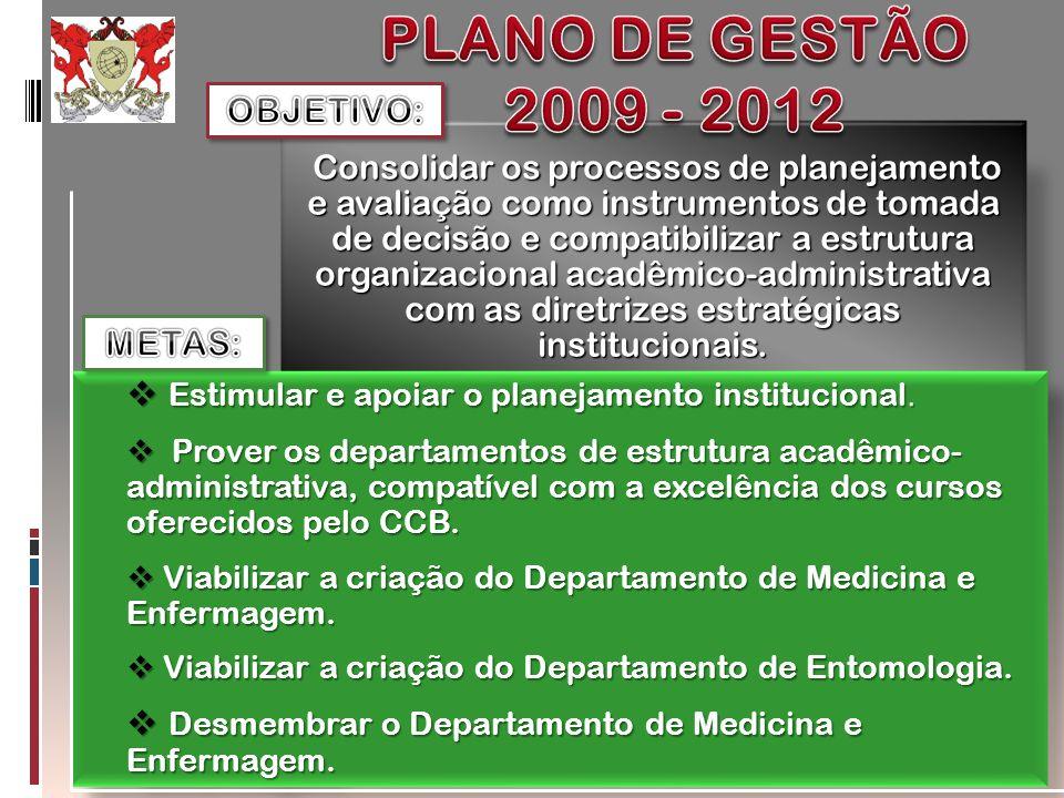 Consolidar os processos de planejamento e avaliação como instrumentos de tomada de decisão e compatibilizar a estrutura organizacional acadêmico-admin