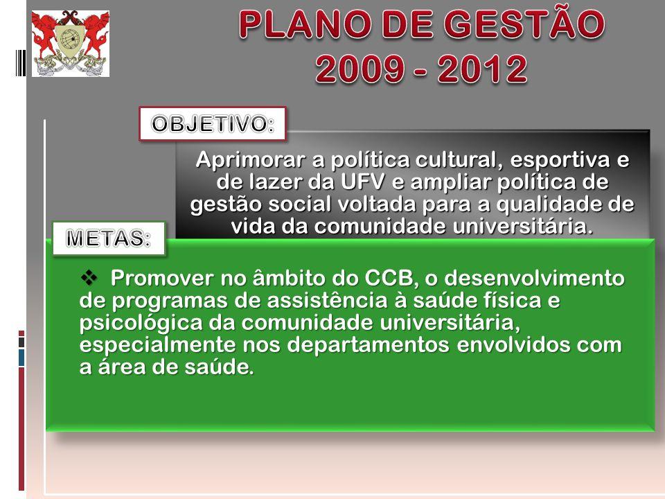Aprimorar a política cultural, esportiva e de lazer da UFV e ampliar política de gestão social voltada para a qualidade de vida da comunidade universi