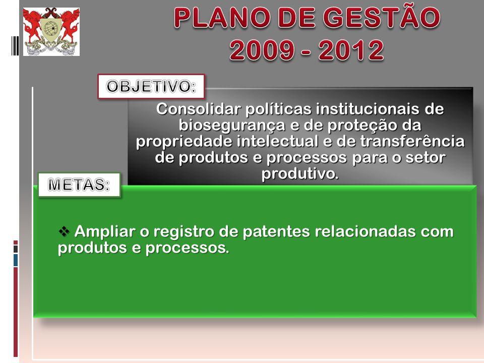 Consolidar políticas institucionais de biosegurança e de proteção da propriedade intelectual e de transferência de produtos e processos para o setor p