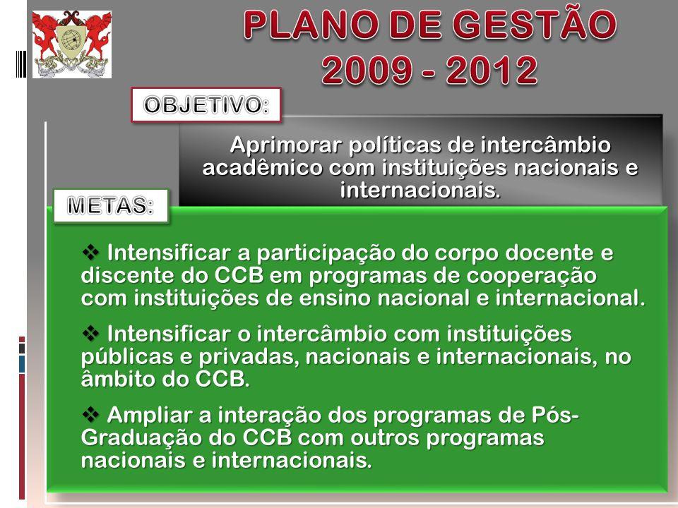 Aprimorar políticas de intercâmbio acadêmico com instituições nacionais e internacionais. Intensificar a participação do corpo docente e discente do C