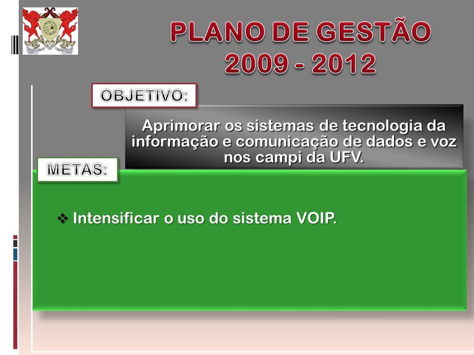 Aprimorar os sistemas de tecnologia da informação e comunicação de dados e voz nos campi da UFV. Intensificar o uso do sistema VOIP. Intensificar o us