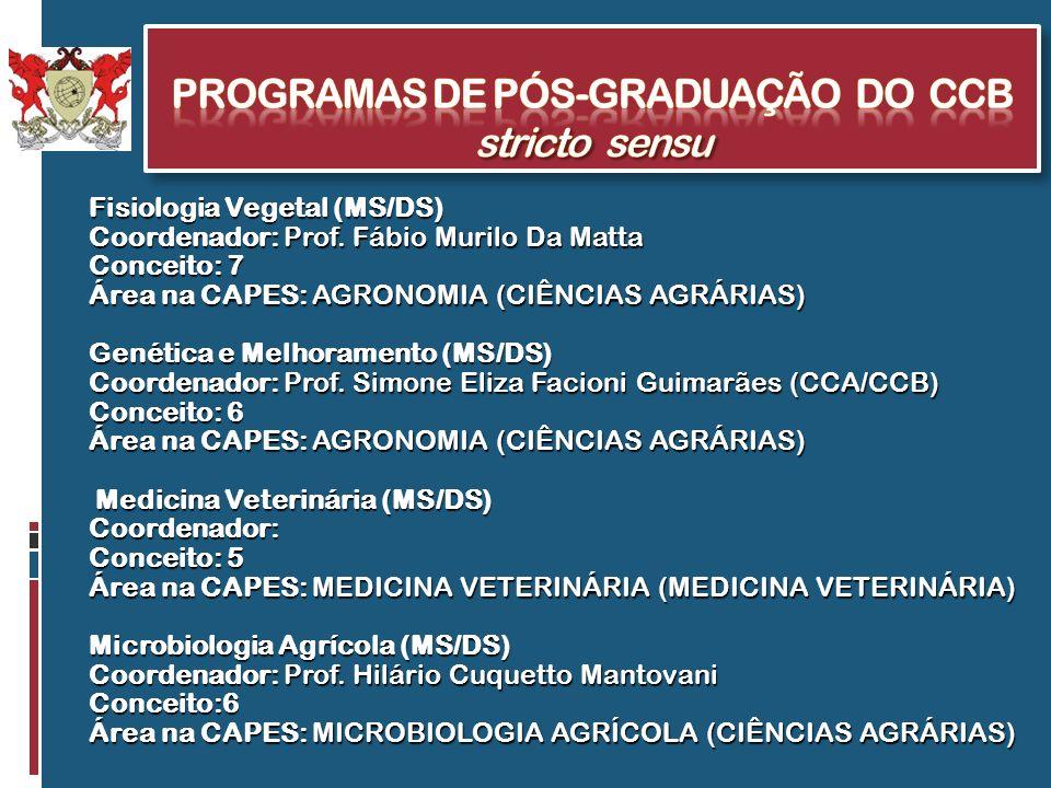Fisiologia Vegetal (MS/DS) Coordenador: Prof. Fábio Murilo Da Matta Conceito: 7 Área na CAPES: AGRONOMIA (CIÊNCIAS AGRÁRIAS) Genética e Melhoramento (