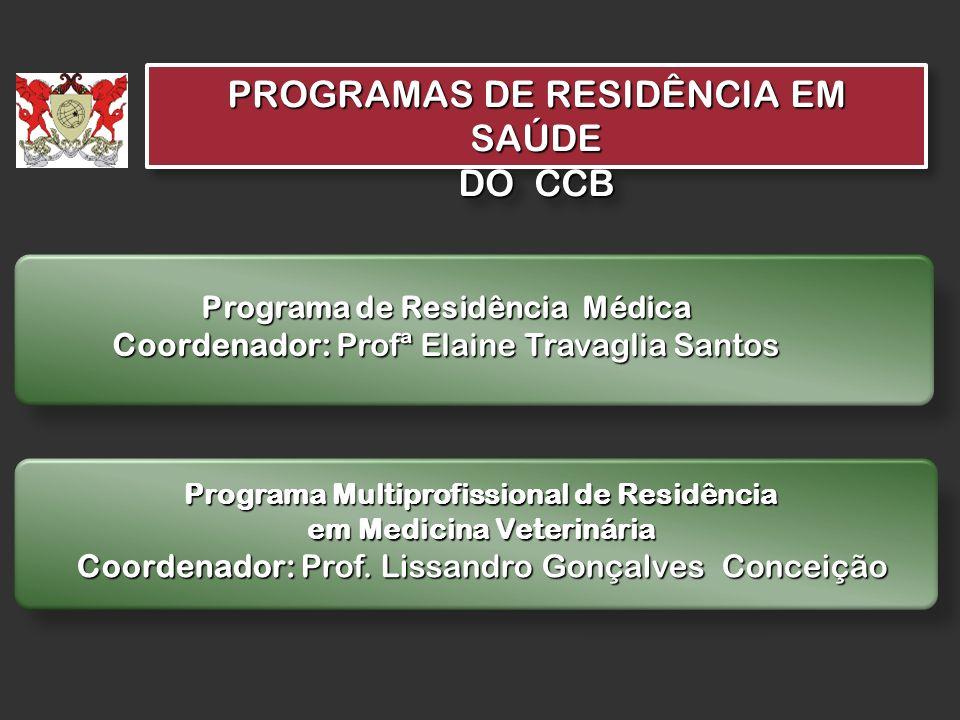 PROGRAMAS DE RESIDÊNCIA EM SAÚDE DO CCB PROGRAMAS DE RESIDÊNCIA EM SAÚDE DO CCB Programa Multiprofissional de Residência em Medicina Veterinária Coord