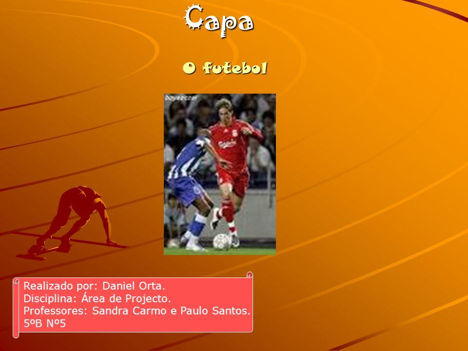 O futebol Capa Realizado por: Daniel Orta.Disciplina: Área de Projecto.