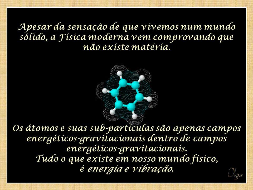 A ciência moderna parece confirmar a existência de uma rede de energia estreitamente tecida, de uma rede de energia estreitamente tecida, que conecta toda a criação, mantendo unidos os átomos que percebemos como matéria em nossa realidade física.