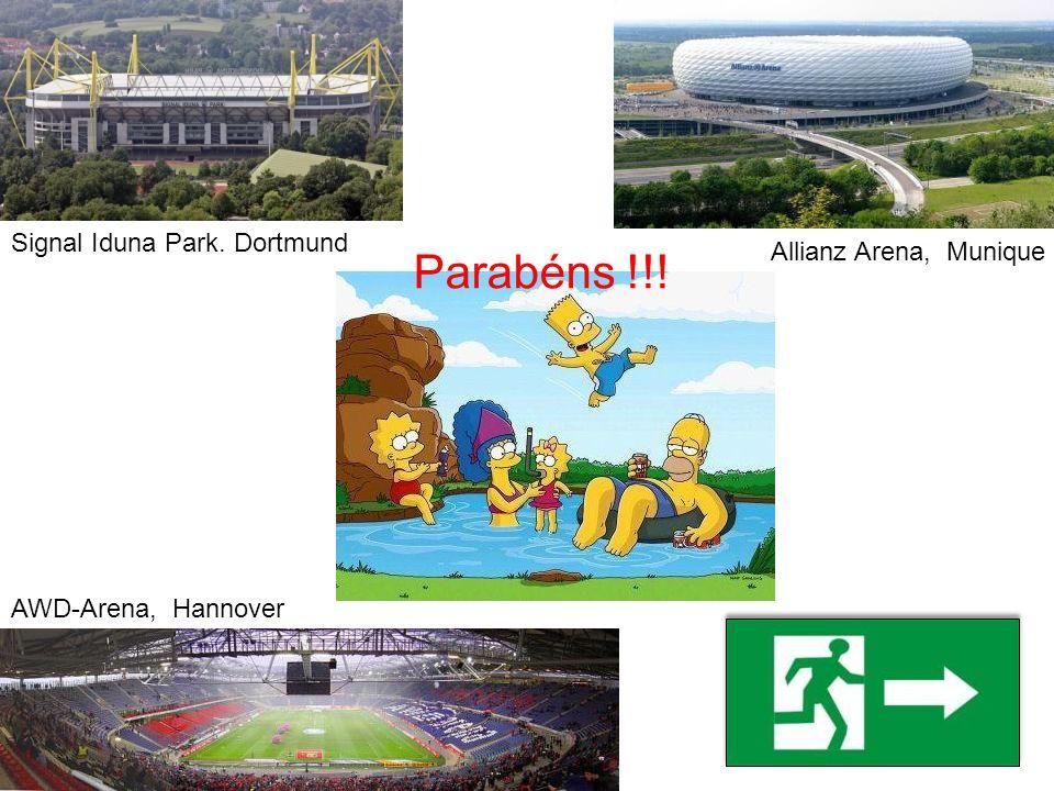 Acesse o link abaixo http://pt.wikipedia.org/wiki/Maiores_est%C3%A1dios_da_Alemanha Signal Iduna Park, Dortmund Allianz Arena, Munique AWD-Arena, Hann