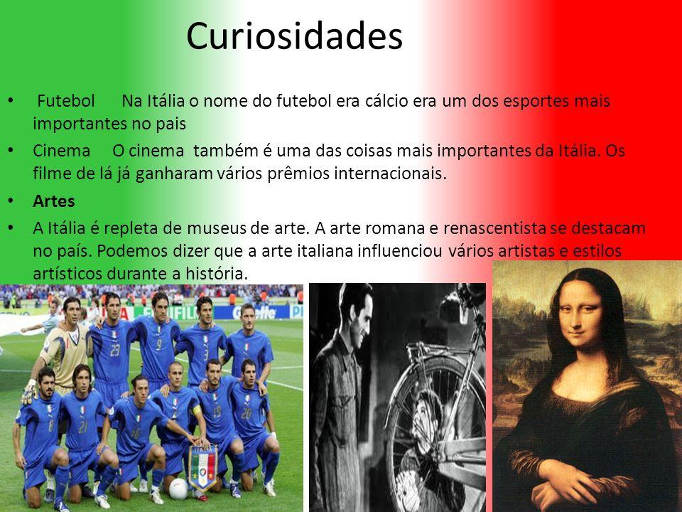 Curiosidades Futebol Na Itália o nome do futebol era cálcio era um dos esportes mais importantes no pais Cinema O cinema também é uma das coisas mais importantes da Itália.