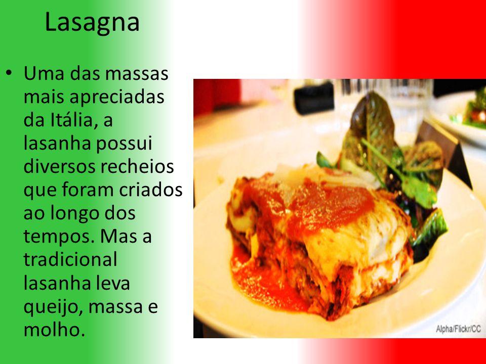 Lasagna Uma das massas mais apreciadas da Itália, a lasanha possui diversos recheios que foram criados ao longo dos tempos.