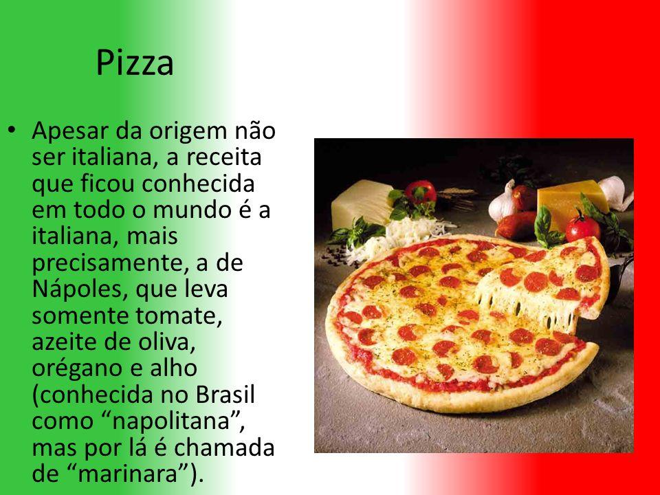 Pizza Apesar da origem não ser italiana, a receita que ficou conhecida em todo o mundo é a italiana, mais precisamente, a de Nápoles, que leva somente tomate, azeite de oliva, orégano e alho (conhecida no Brasil como napolitana, mas por lá é chamada de marinara).