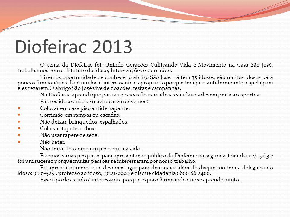 Diofeirac 2013 O tema da Diofeirac foi: Unindo Gerações Cultivando Vida e Movimento na Casa São José, trabalhamos com o Estatuto do Idoso, Intervenções e sua saúde.