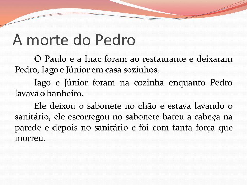A morte do Pedro O Paulo e a Inac foram ao restaurante e deixaram Pedro, Iago e Júnior em casa sozinhos.