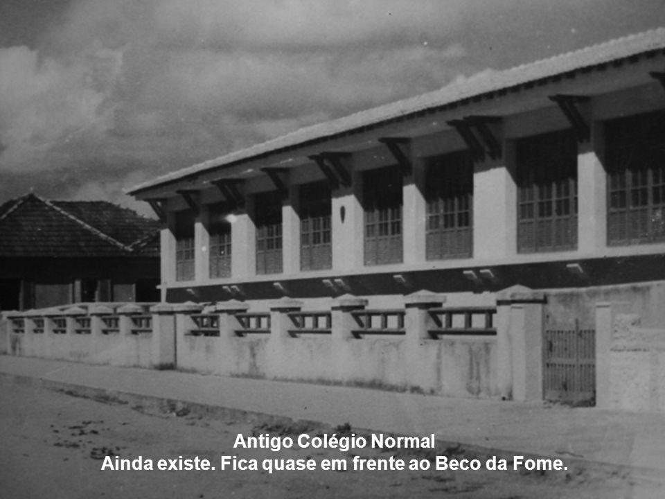 Antigo Colégio Normal Ainda existe. Fica quase em frente ao Beco da Fome.