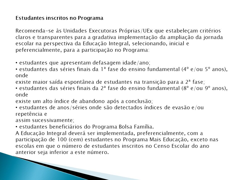 Estudantes inscritos no Programa Recomenda-se às Unidades Executoras Próprias/UEx que estabeleçam critérios claros e transparentes para a gradativa im