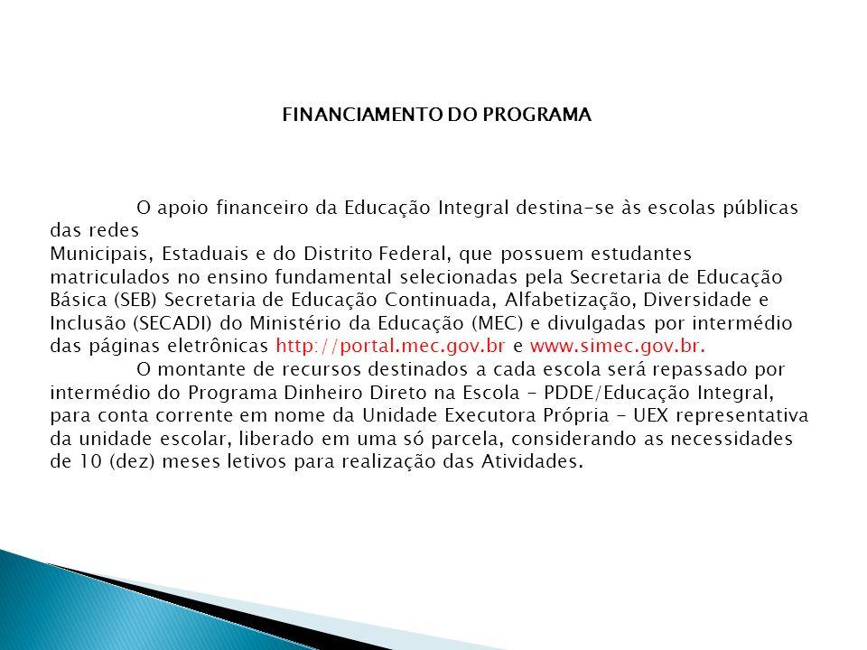 FINANCIAMENTO DO PROGRAMA O apoio financeiro da Educação Integral destina-se às escolas públicas das redes Municipais, Estaduais e do Distrito Federal