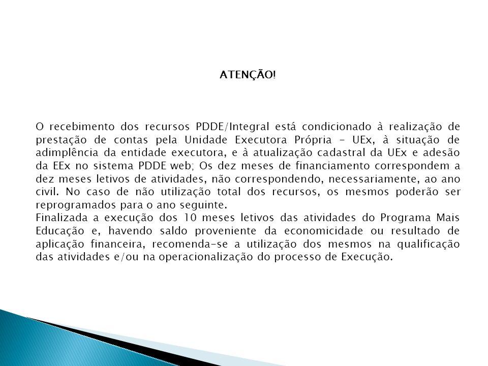 ATENÇÃO! O recebimento dos recursos PDDE/Integral está condicionado à realização de prestação de contas pela Unidade Executora Própria - UEx, à situaç