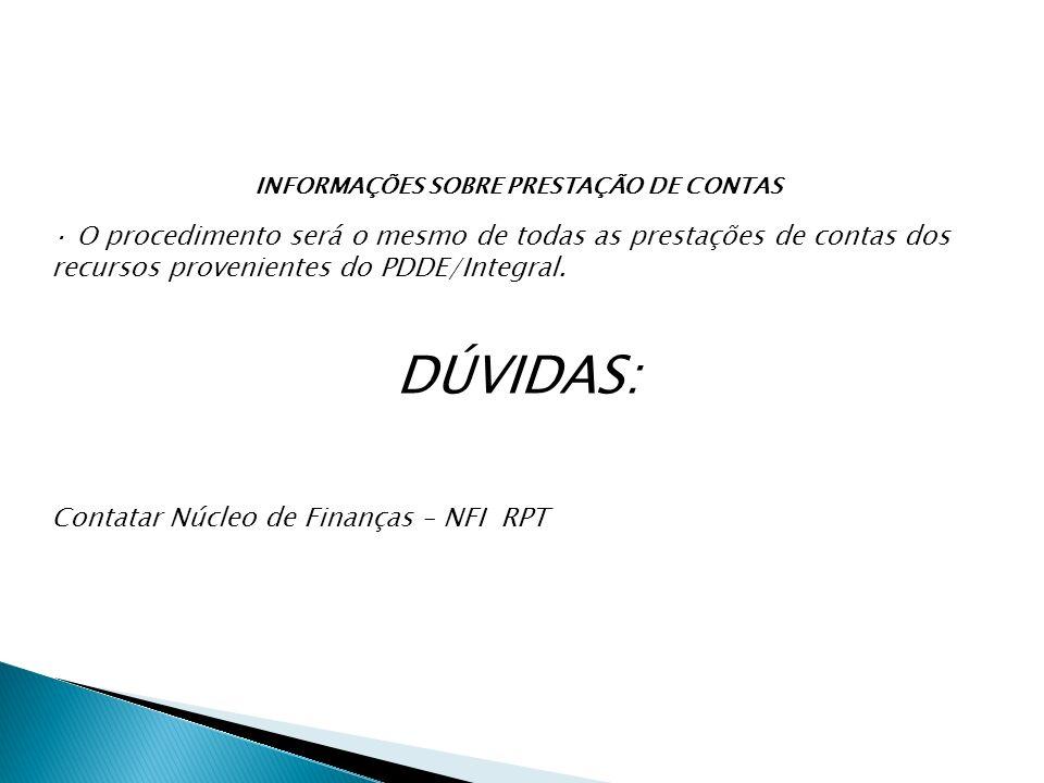 INFORMAÇÕES SOBRE PRESTAÇÃO DE CONTAS · O procedimento será o mesmo de todas as prestações de contas dos recursos provenientes do PDDE/Integral. DÚVID