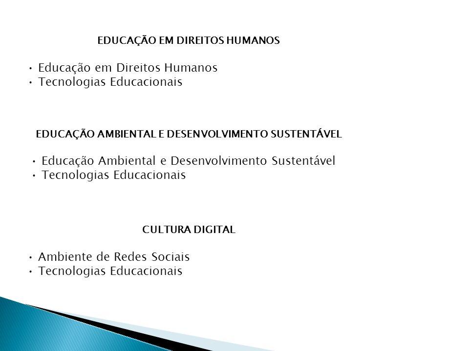 EDUCAÇÃO EM DIREITOS HUMANOS Educação em Direitos Humanos Tecnologias Educacionais EDUCAÇÃO AMBIENTAL E DESENVOLVIMENTO SUSTENTÁVEL Educação Ambiental e Desenvolvimento Sustentável Tecnologias Educacionais CULTURA DIGITAL Ambiente de Redes Sociais Tecnologias Educacionais