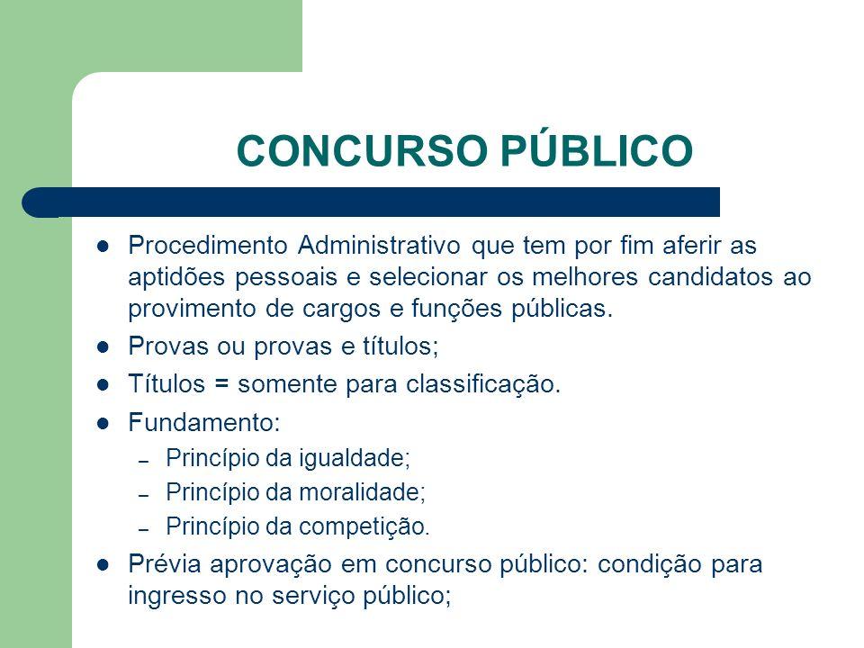 CONCURSO PÚBLICO Procedimento Administrativo que tem por fim aferir as aptidões pessoais e selecionar os melhores candidatos ao provimento de cargos e