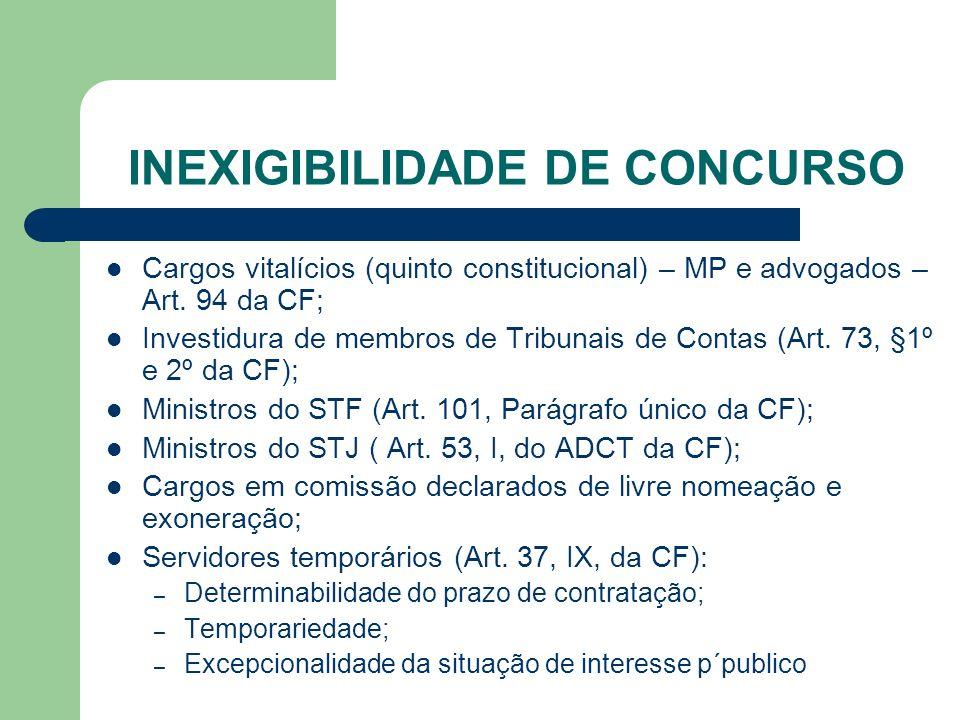 INEXIGIBILIDADE DE CONCURSO Cargos vitalícios (quinto constitucional) – MP e advogados – Art. 94 da CF; Investidura de membros de Tribunais de Contas