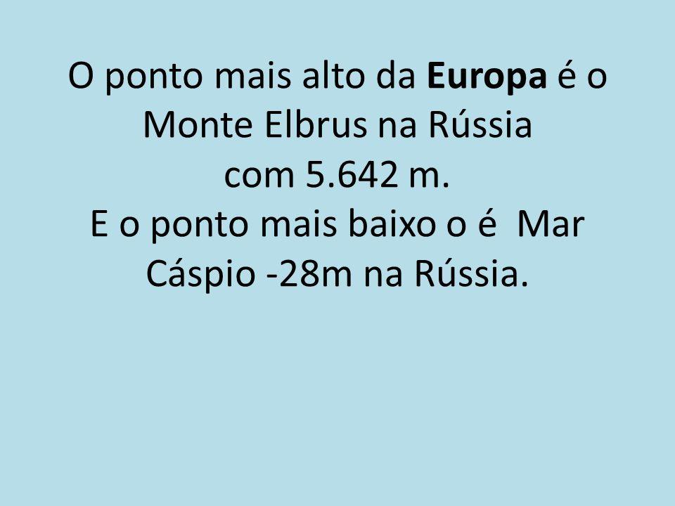 O ponto mais alto da Europa é o Monte Elbrus na Rússia com 5.642 m. E o ponto mais baixo o é Mar Cáspio -28m na Rússia.