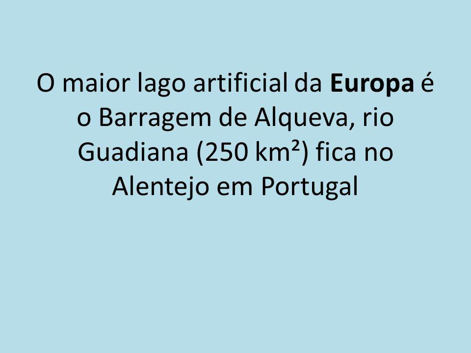 O maior lago artificial da Europa é o Barragem de Alqueva, rio Guadiana (250 km²) fica no Alentejo em Portugal
