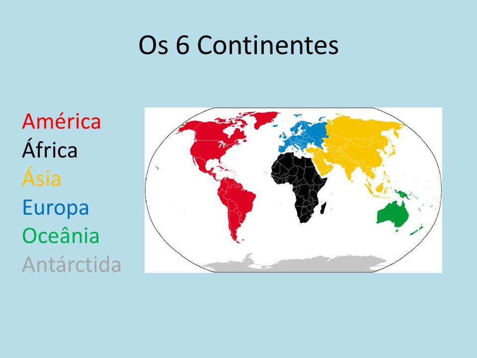 Os 6 Continentes América África Ásia Europa Oceânia Antárctida