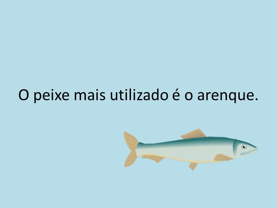 O peixe mais utilizado é o arenque.