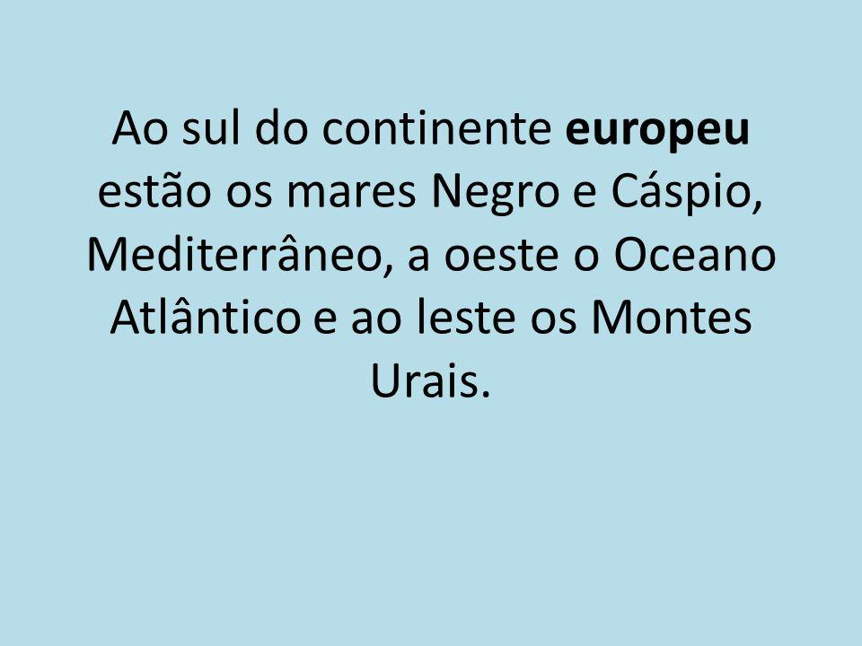 Ao sul do continente europeu estão os mares Negro e Cáspio, Mediterrâneo, a oeste o Oceano Atlântico e ao leste os Montes Urais.