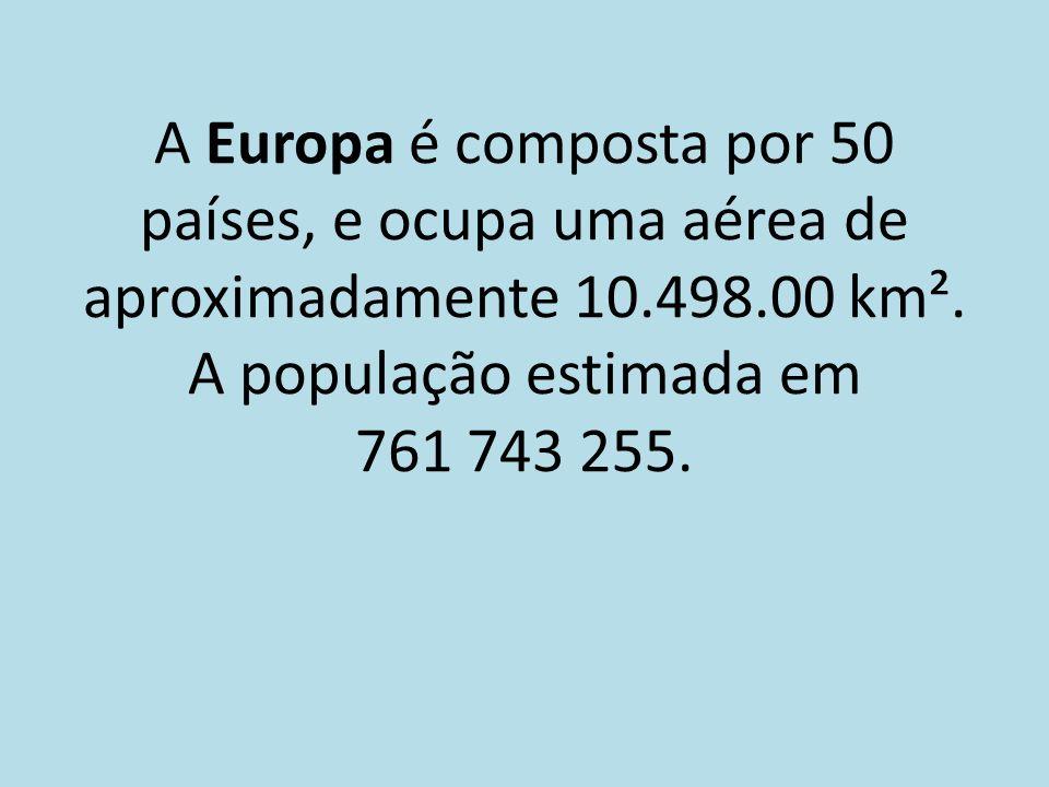 A Europa é composta por 50 países, e ocupa uma aérea de aproximadamente 10.498.00 km². A população estimada em 761 743 255.