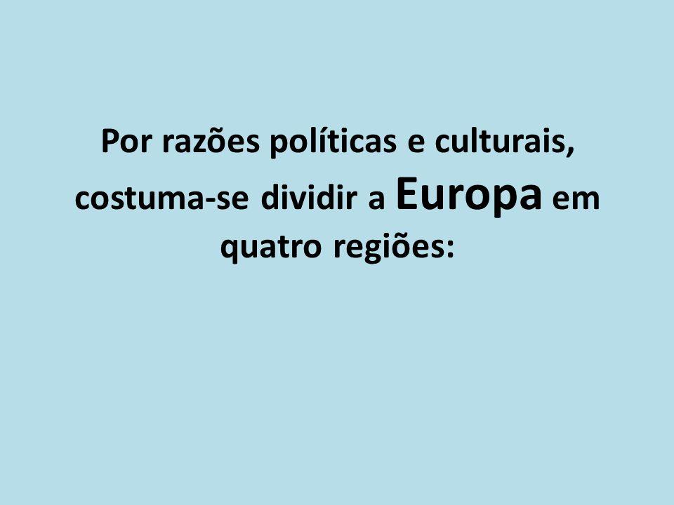 Por razões políticas e culturais, costuma-se dividir a Europa em quatro regiões: