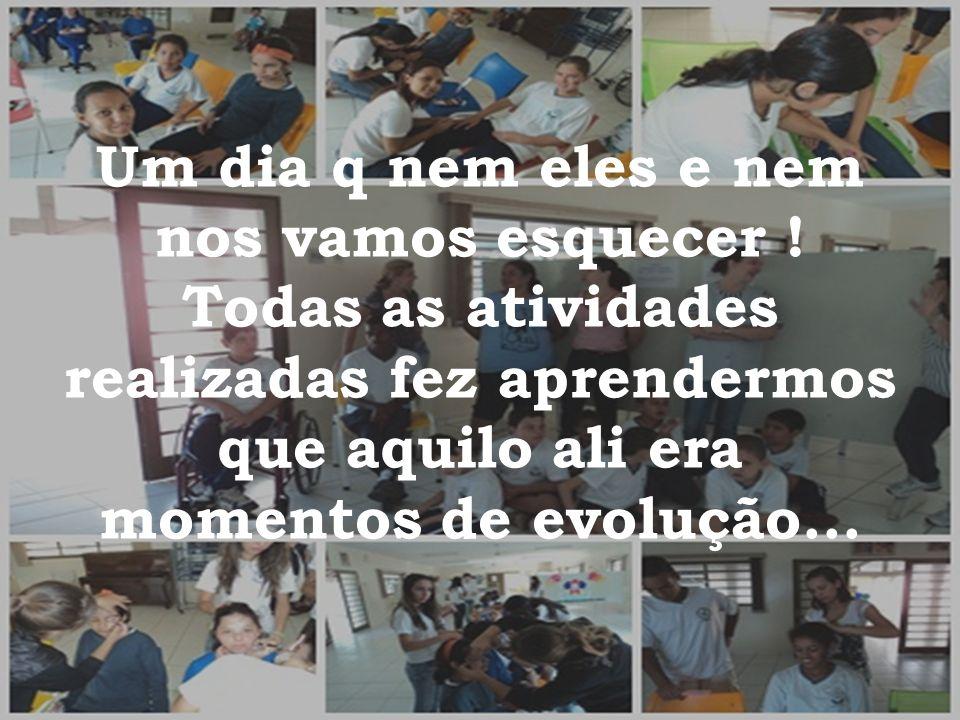 Um dia q nem eles e nem nos vamos esquecer ! Todas as atividades realizadas fez aprendermos que aquilo ali era momentos de evolução...