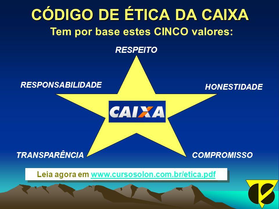 CÓDIGO DE ÉTICA DA CAIXA HONESTIDADE COMPROMISSOTRANSPARÊNCIA RESPONSABILIDADE RESPEITO Tem por base estes CINCO valores: Leia agora em www.cursosolon.com.br/etica.pdfwww.cursosolon.com.br/etica.pdf Leia agora em www.cursosolon.com.br/etica.pdfwww.cursosolon.com.br/etica.pdf