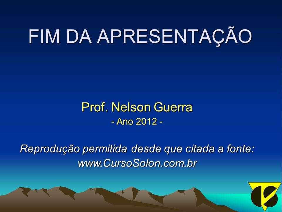 FIM DA APRESENTAÇÃO Prof. Nelson Guerra - Ano 2012 - Reprodução permitida desde que citada a fonte: www.CursoSolon.com.br