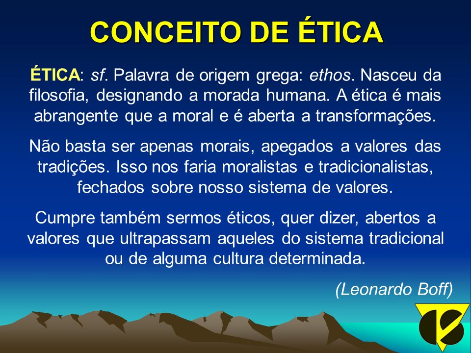 CONCEITO DE ÉTICA ÉTICA: sf.Palavra de origem grega: ethos.